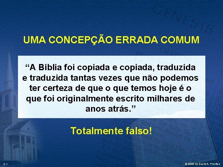 """UMA CONCEPÇÃO ERRADA COMUM """"A Bíblia foi copiada e copiada, traduzida e traduzida tantas"""