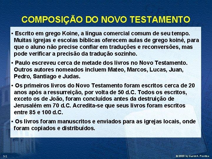COMPOSIÇÃO DO NOVO TESTAMENTO • Escrito em grego Koine, a língua comercial comum de