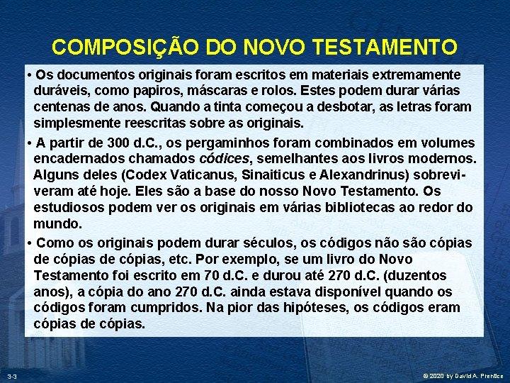 COMPOSIÇÃO DO NOVO TESTAMENTO • Os documentos originais foram escritos em materiais extremamente duráveis,