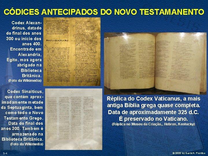 CÓDICES ANTECIPADOS DO NOVO TESTAMANENTO Codex Alexandrinus, datado do final dos anos 300 ou