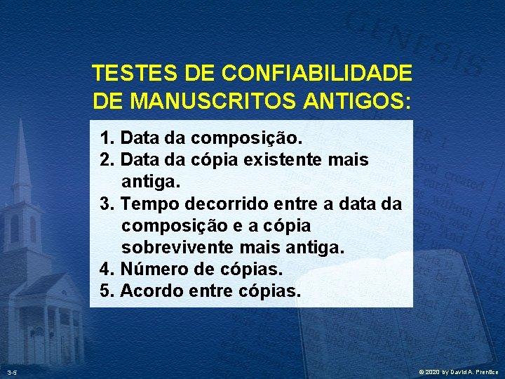 TESTES DE CONFIABILIDADE DE MANUSCRITOS ANTIGOS: 1. Data da composição. 2. Data da cópia
