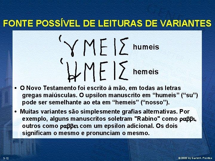 FONTE POSSÍVEL DE LEITURAS DE VARIANTES humeis hemeis • O Novo Testamento foi escrito