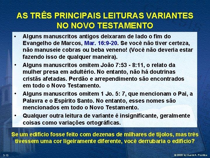 AS TRÊS PRINCIPAIS LEITURAS VARIANTES NO NOVO TESTAMENTO • • Alguns manuscritos antigos deixaram