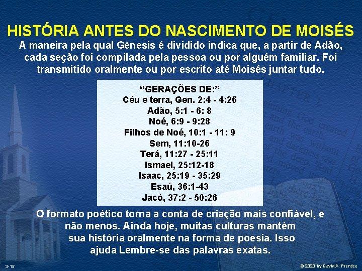 HISTÓRIA ANTES DO NASCIMENTO DE MOISÉS A maneira pela qual Gênesis é dividido indica