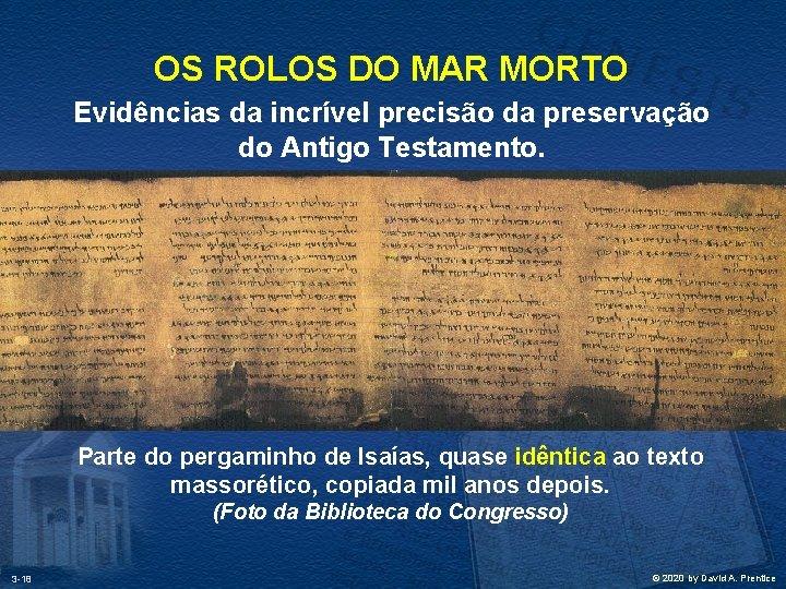 OS ROLOS DO MAR MORTO Evidências da incrível precisão da preservação do Antigo Testamento.