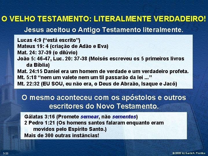 O VELHO TESTAMENTO: LITERALMENTE VERDADEIRO! Jesus aceitou o Antigo Testamento literalmente. Lucas 4: 9