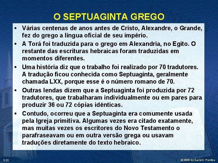O SEPTUAGINTA GREGO • Várias centenas de anos antes de Cristo, Alexandre, o Grande,