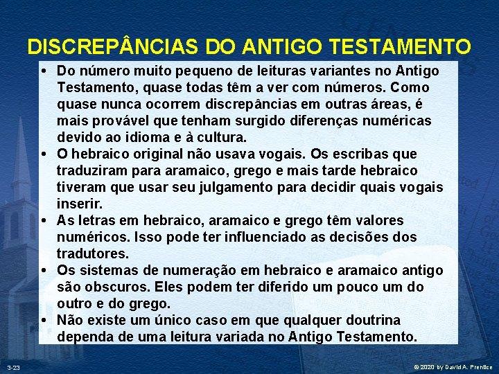 DISCREP NCIAS DO ANTIGO TESTAMENTO • Do número muito pequeno de leituras variantes no