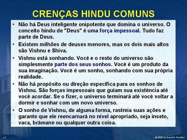 CRENÇAS HINDU COMUNS • Não há Deus inteligente onipotente que domina o universo. O