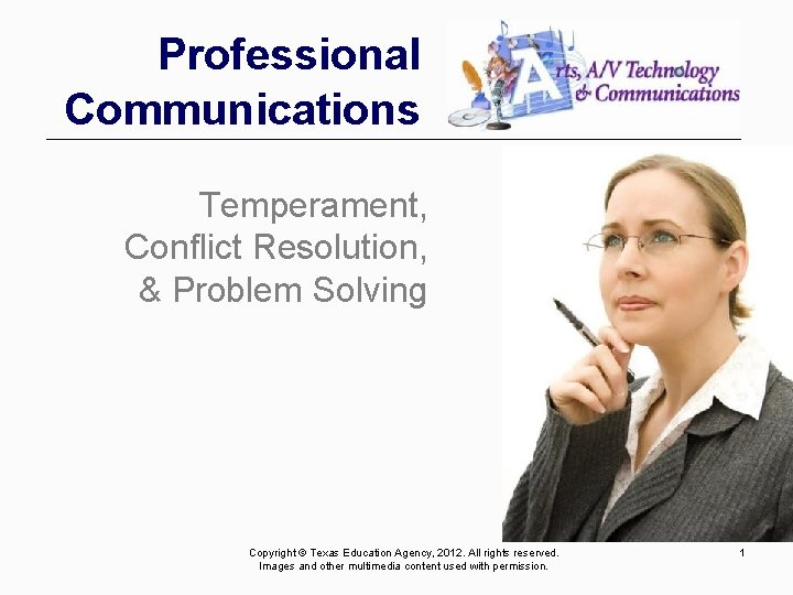 Professional Communications Temperament, Conflict Resolution, & Problem Solving Copyright © Texas Education Agency, 2012.