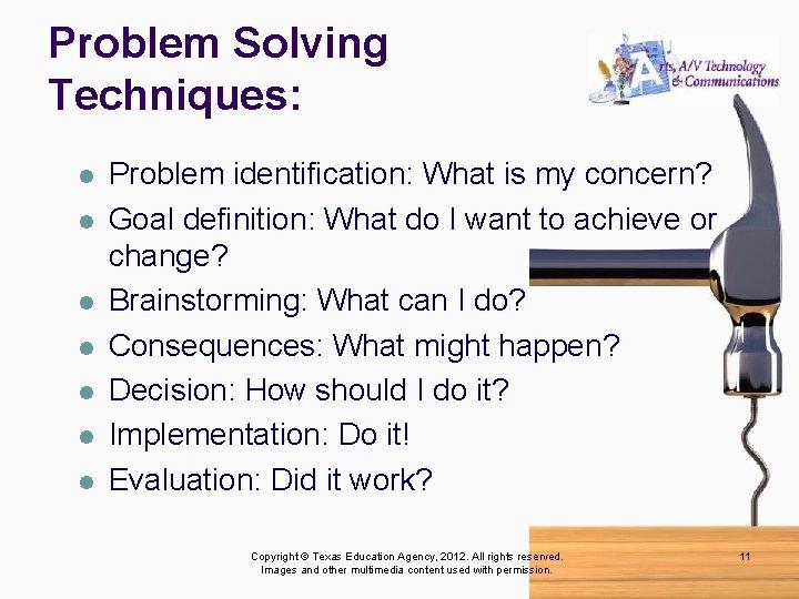 Problem Solving Techniques: l l l l Problem identification: What is my concern? Goal