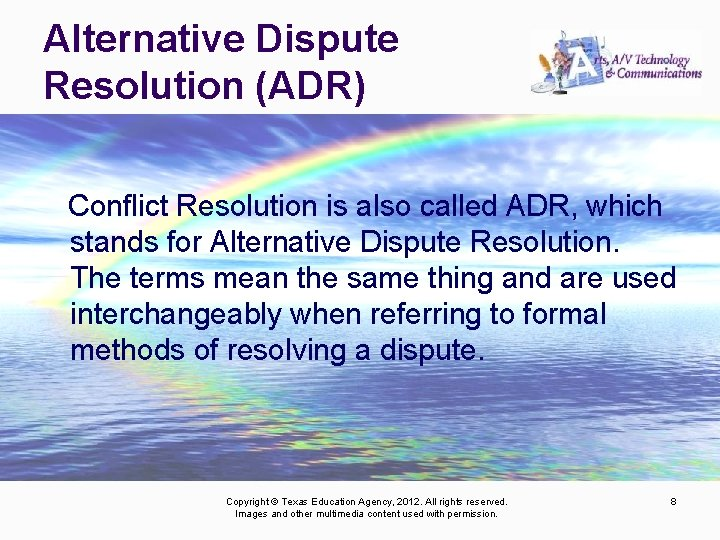 Alternative Dispute Resolution (ADR) Conflict Resolution is also called ADR, which stands for Alternative