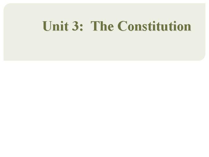 Unit 3: The Constitution