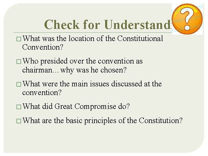 Check for Understanding � What was the location of the Constitutional Convention? � Who