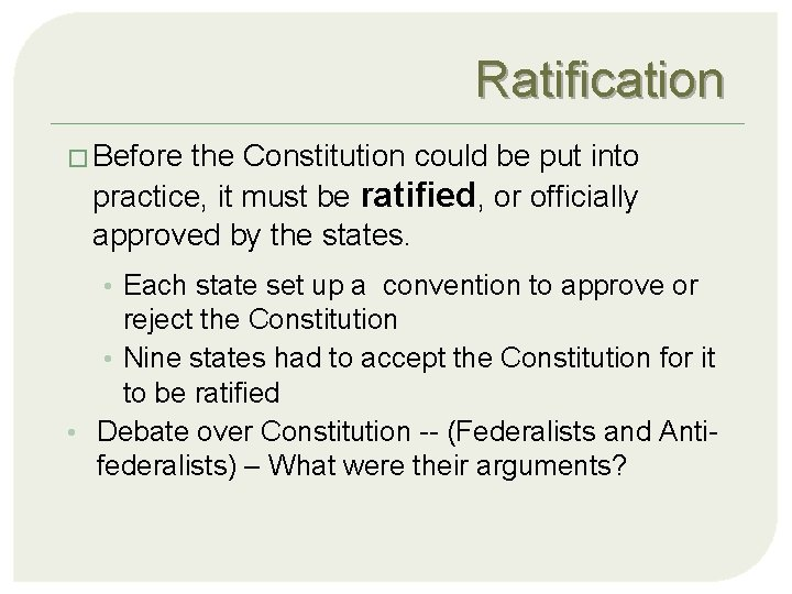 Ratification � Before the Constitution could be put into practice, it must be ratified,
