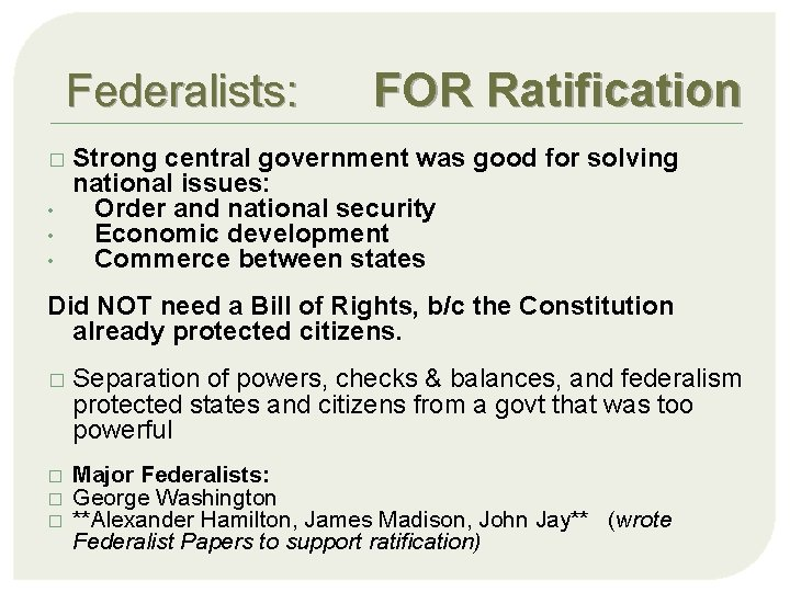 Federalists: � • • • FOR Ratification Strong central government was good for solving