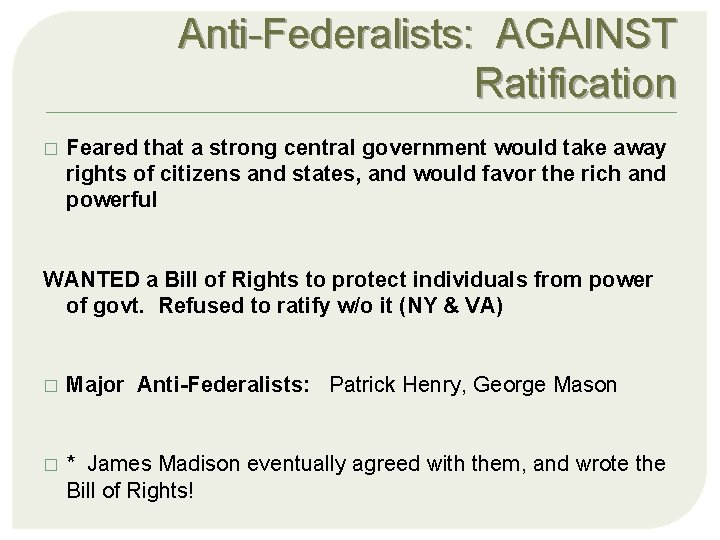 Anti-Federalists: AGAINST Ratification � Feared that a strong central government would take away rights