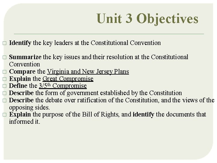Unit 3 Objectives � Identify the key leaders at the Constitutional Convention � Summarize