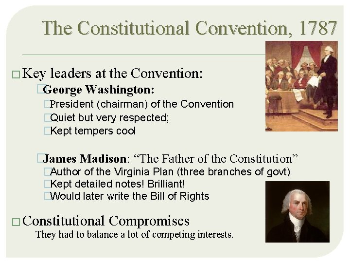The Constitutional Convention, 1787 � Key leaders at the Convention: �George Washington: �President (chairman)