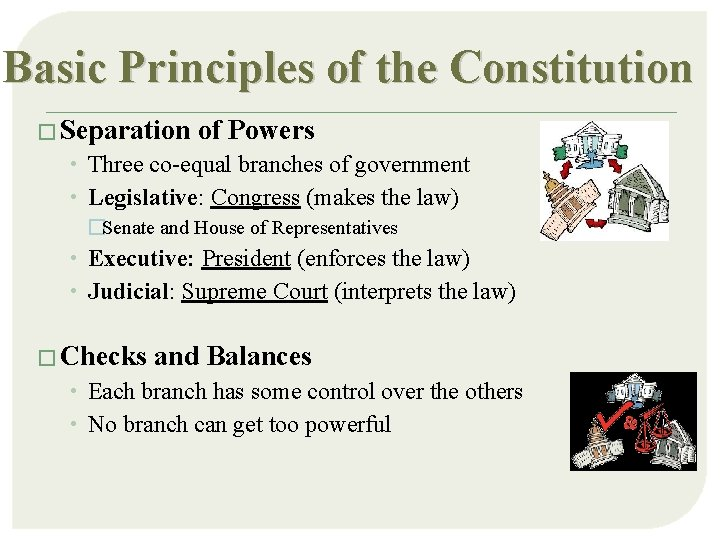 Basic Principles of the Constitution � Separation of Powers • Three co-equal branches of