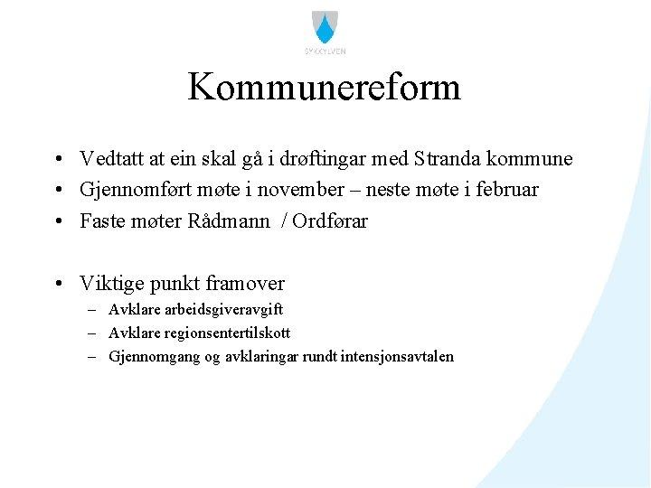 Kommunereform • Vedtatt at ein skal gå i drøftingar med Stranda kommune • Gjennomført