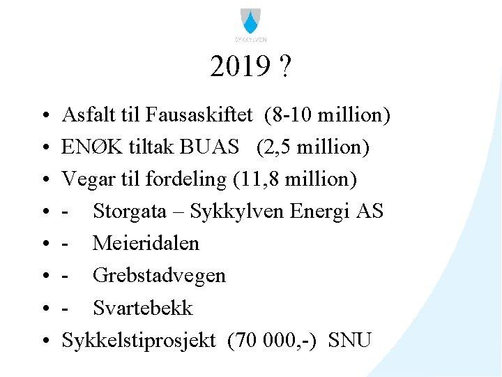2019 ? • • Asfalt til Fausaskiftet (8 -10 million) ENØK tiltak BUAS (2,