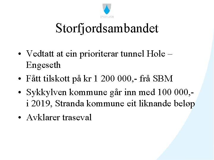 Storfjordsambandet • Vedtatt at ein prioriterar tunnel Hole – Engeseth • Fått tilskott på