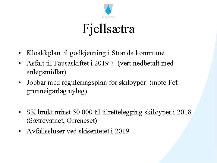 Fjellsætra • Kloakkplan til godkjenning i Stranda kommune • Asfalt til Fausaskiftet i 2019