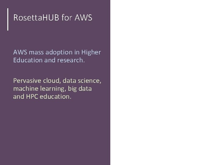 Rosetta. HUB for AWS mass adoption in Higher Education and research. Pervasive cloud, data