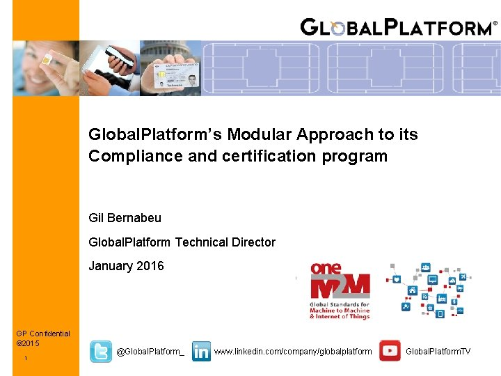Global. Platform's Modular Approach to its Compliance and certification program Gil Bernabeu Global. Platform