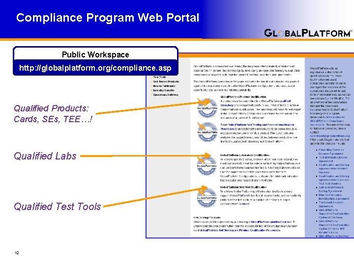 Compliance Program Web Portal Public Workspace http: //globalplatform. org/compliance. asp Qualified Products: Cards, SEs,