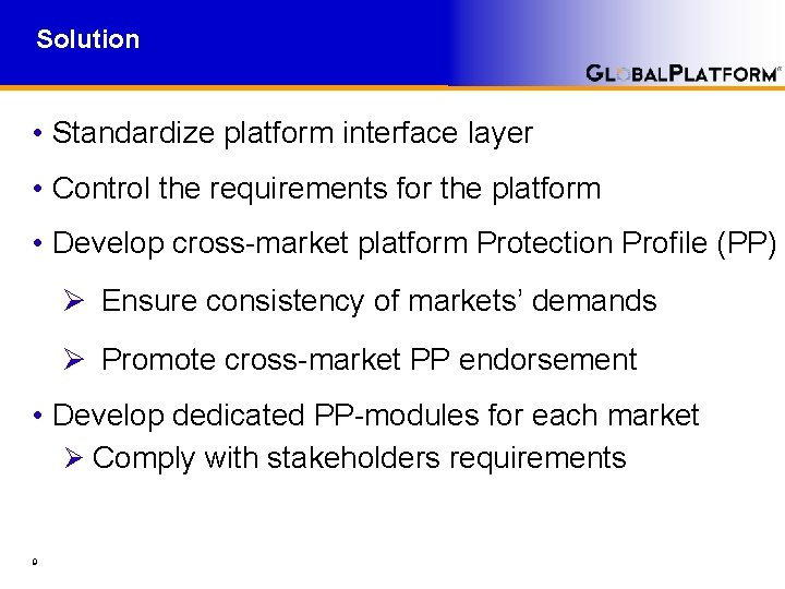 Solution • Standardize platform interface layer • Control the requirements for the platform •