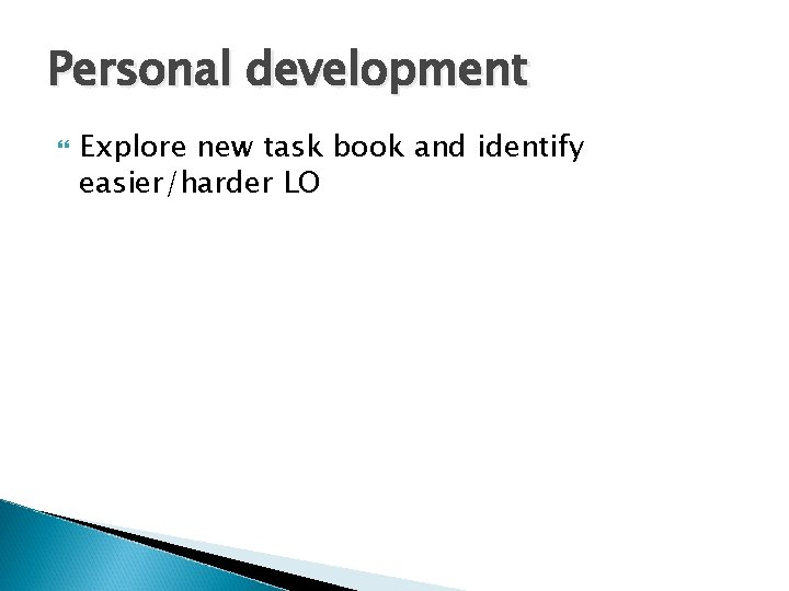 Personal development Explore new task book and identify easier/harder LO