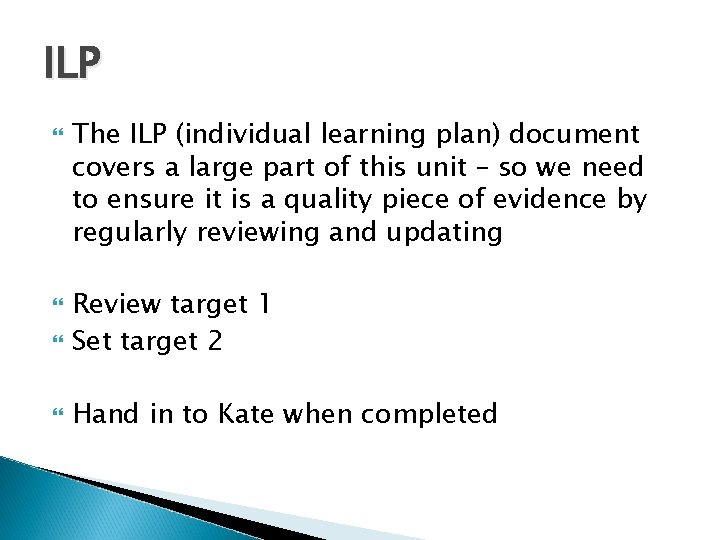 ILP The ILP (individual learning plan) document covers a large part of this unit