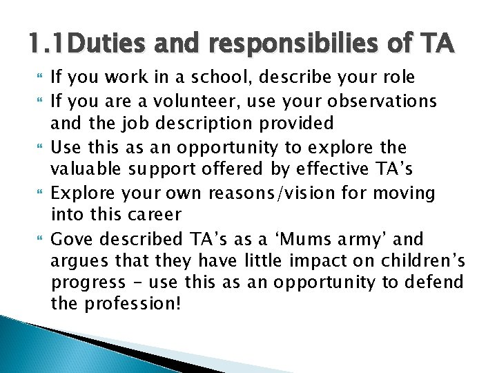 1. 1 Duties and responsibilies of TA If you work in a school, describe