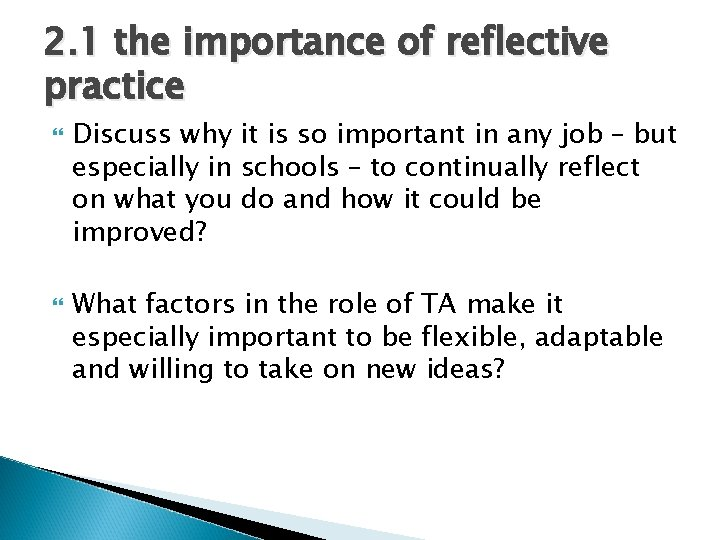 2. 1 the importance of reflective practice Discuss why it is so important in