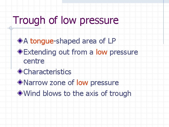 Trough of low pressure A tongue-shaped area of LP Extending out from a low