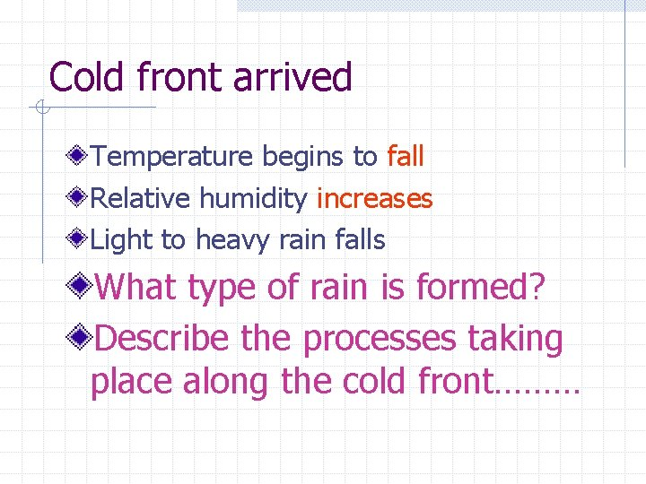 Cold front arrived Temperature begins to fall Relative humidity increases Light to heavy rain