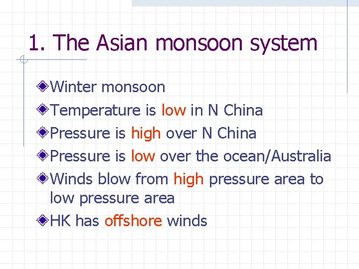 1. The Asian monsoon system Winter monsoon Temperature is low in N China Pressure