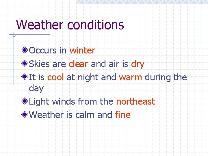 Weather conditions Occurs in winter Skies are clear and air is dry It is