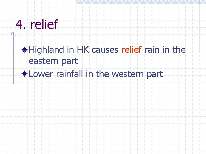 4. relief Highland in HK causes relief rain in the eastern part Lower rainfall