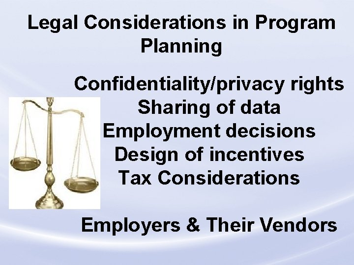 Legal Considerations in Program Planning Confidentiality/privacy rights Sharing of data Employment decisions Design of