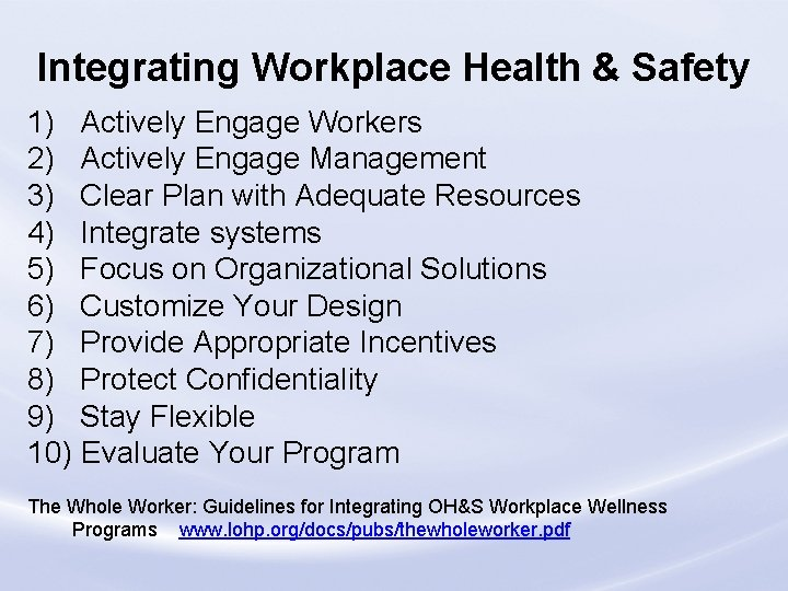 Integrating Workplace Health & Safety 1) Actively Engage Workers 2) Actively Engage Management 3)