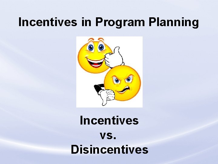 Incentives in Program Planning Incentives vs. Disincentives Loss Control Division
