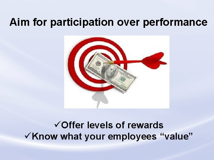 """Aim for participation over performance üOffer levels of rewards üKnow what your employees """"value"""""""