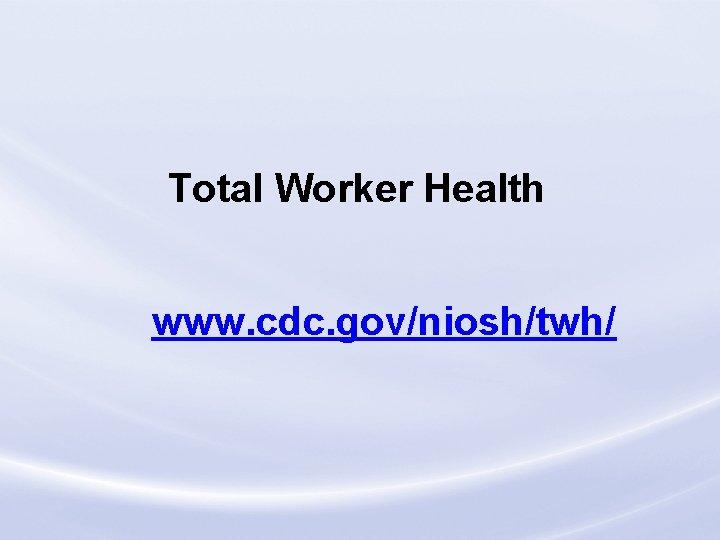Total Worker Health www. cdc. gov/niosh/twh/ Loss Control Division