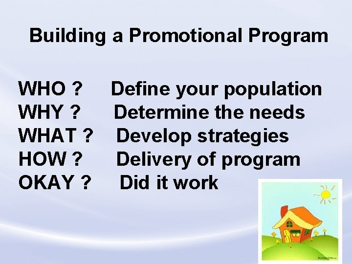 Building a Promotional Program WHO ? Define your population WHY ? Determine the needs