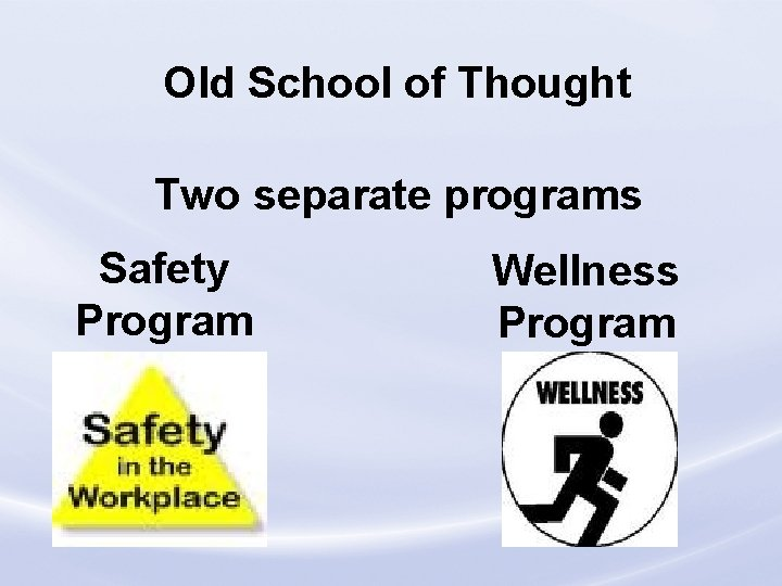 Old School of Thought Two separate programs Safety Program Wellness Program Loss Control Division