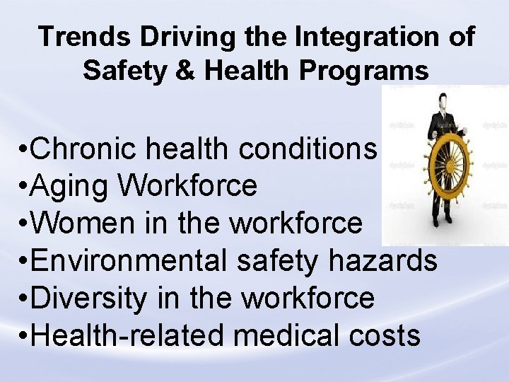 Trends Driving the Integration of Safety & Health Programs • Chronic health conditions •
