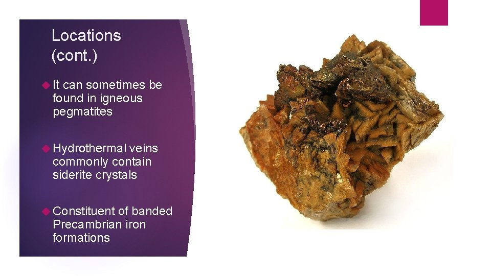 Locations (cont. ) It can sometimes be found in igneous pegmatites Hydrothermal veins commonly